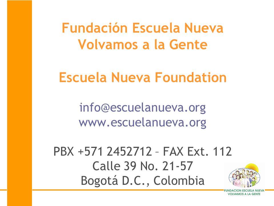 Fundación Escuela Nueva Volvamos a la Gente Escuela Nueva Foundation info@escuelanueva.org www.escuelanueva.org PBX +571 2452712 – FAX Ext. 112 Calle 39 No. 21-57 Bogotá D.C., Colombia