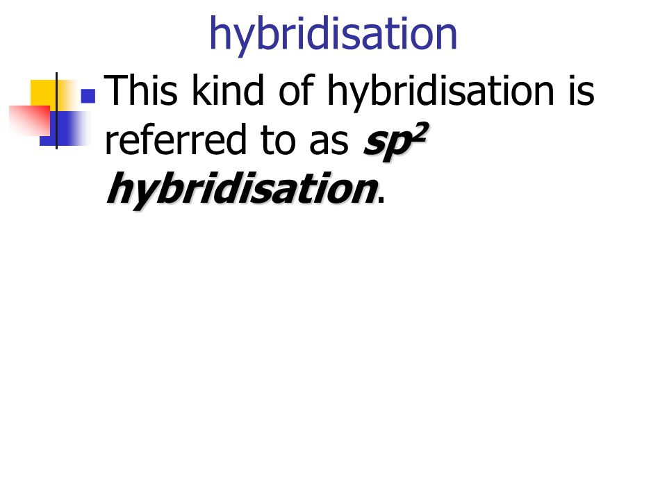hybridisation This kind of hybridisation is referred to as sp2 hybridisation.