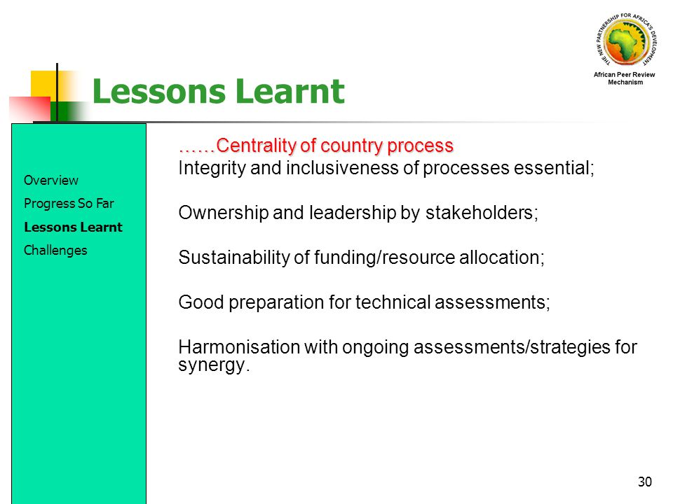 Lessons Learnt Integrity and inclusiveness of processes essential;