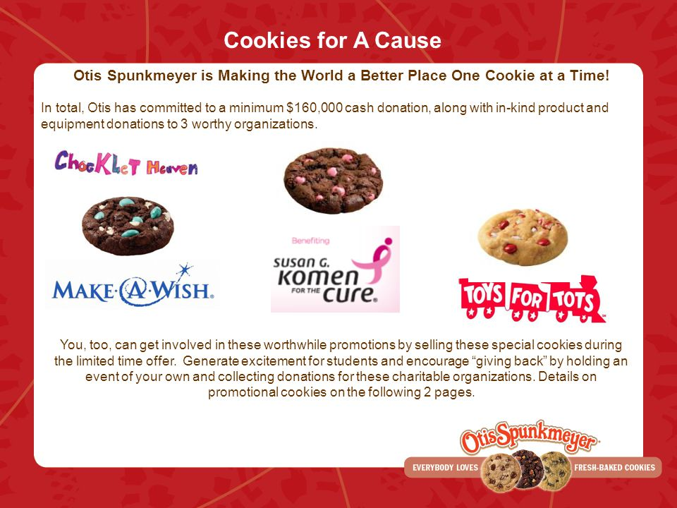 Cookies for A Cause Otis Spunkmeyer is Making the World a Better Place One Cookie at a Time!