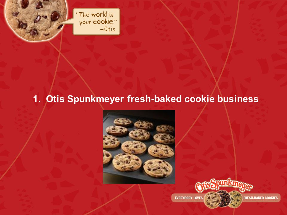1. Otis Spunkmeyer fresh-baked cookie business