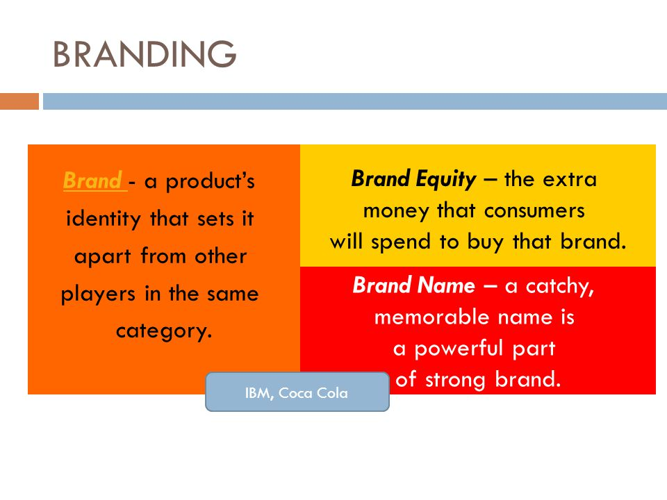 BRANDING Brand - a product's Brand Equity – the extra