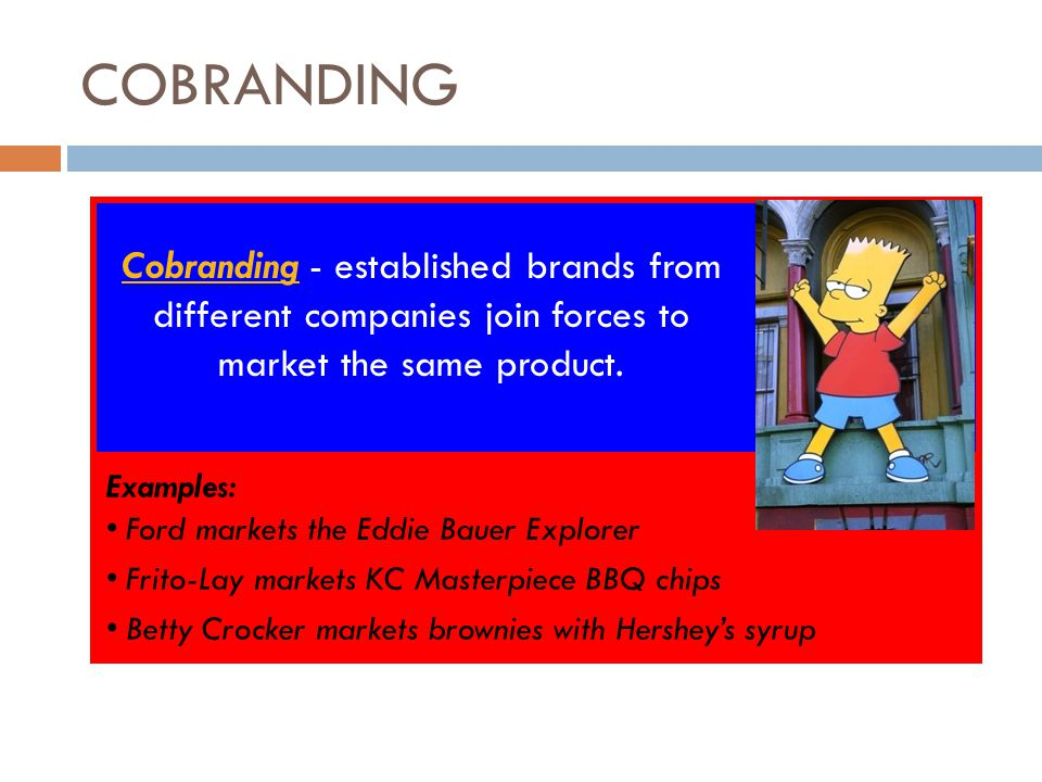 COBRANDING Cobranding - established brands from different companies join forces to market the same product.