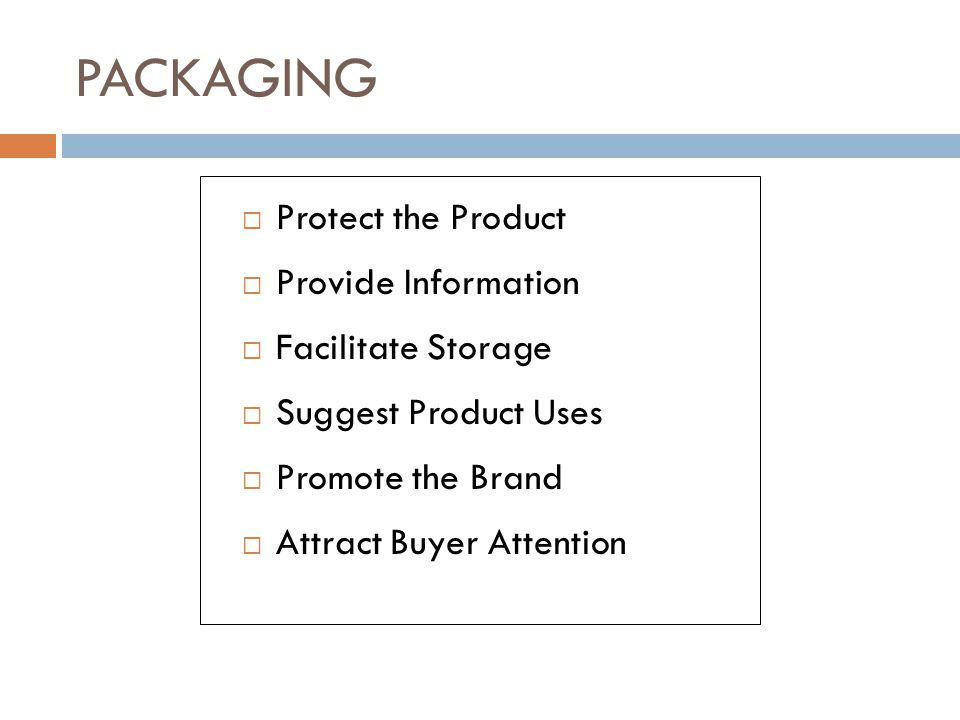 PACKAGING Protect the Product Provide Information Facilitate Storage