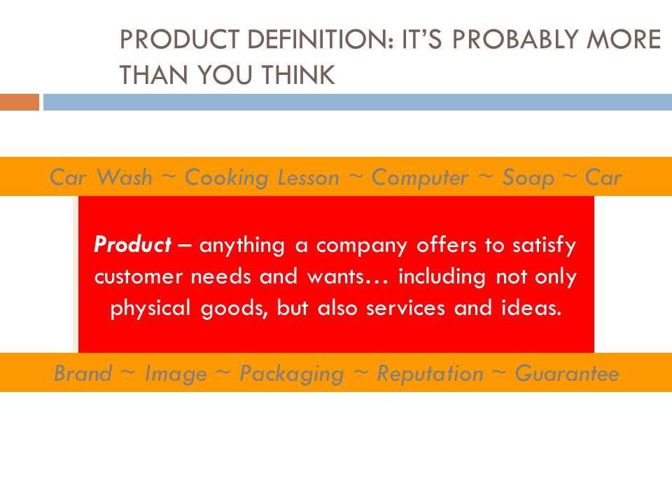 PRODUCT DEFINITION: IT'S PROBABLY MORE THAN YOU THINK