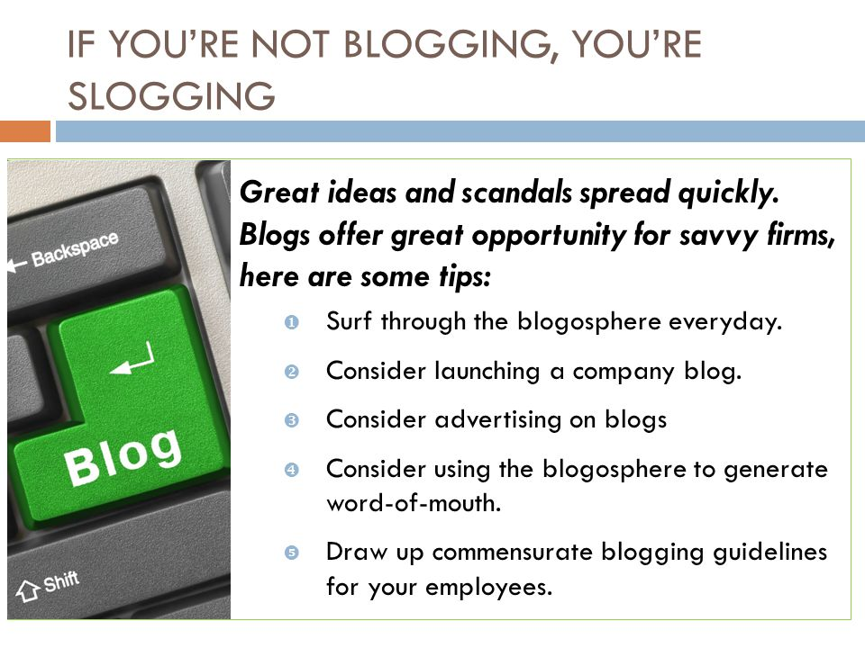 IF YOU'RE NOT BLOGGING, YOU'RE SLOGGING