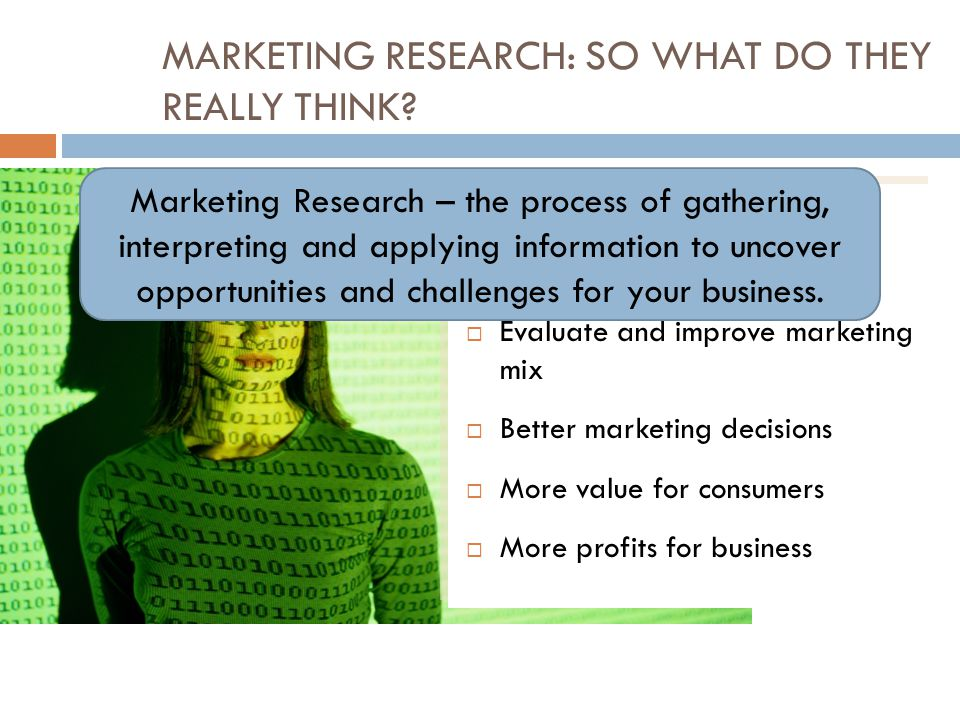 MARKETING RESEARCH: SO WHAT DO THEY REALLY THINK