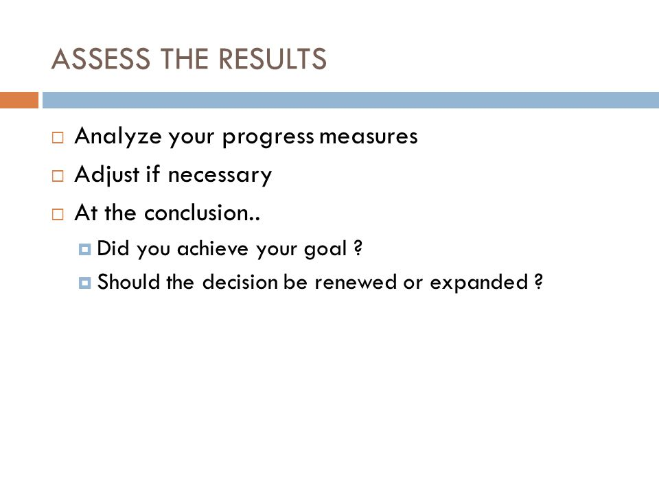 ASSESS THE RESULTS Analyze your progress measures Adjust if necessary