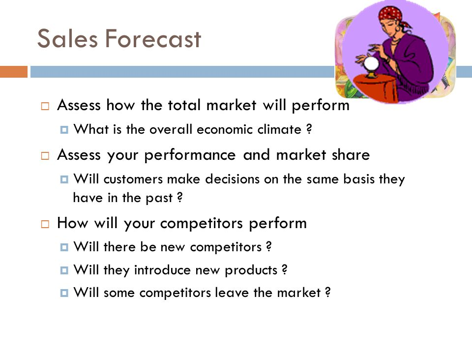 Sales Forecast Assess how the total market will perform