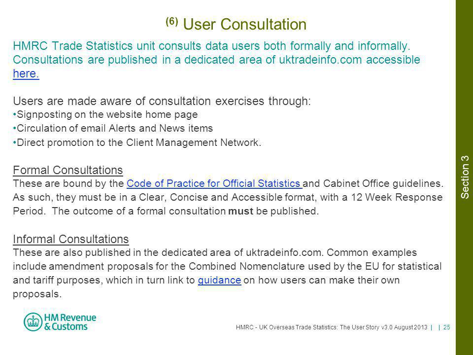 (6) User Consultation HMRC Trade Statistics unit consults data users both formally and informally.