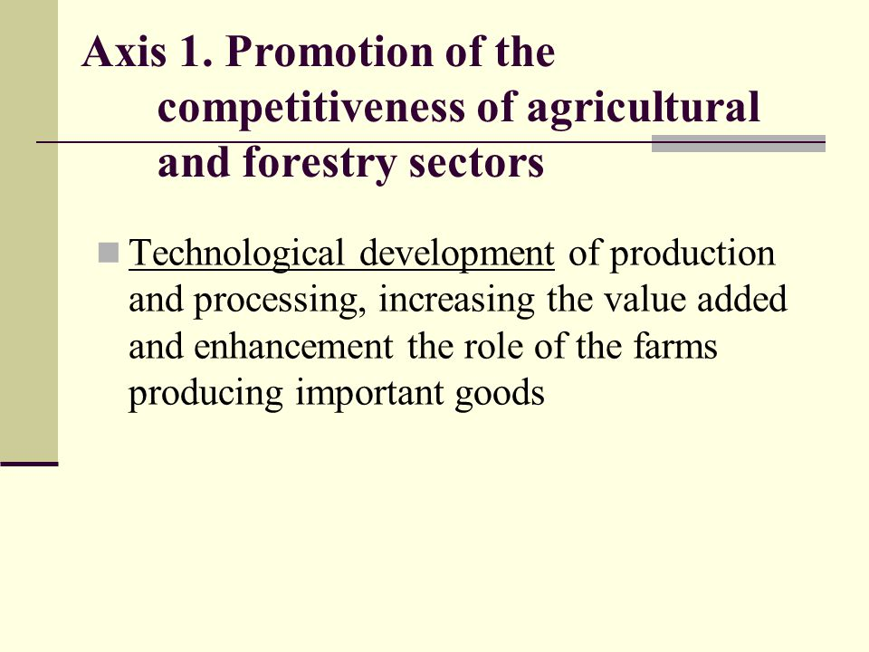 Axis 1. Promotion of the competitiveness of agricultural and forestry sectors