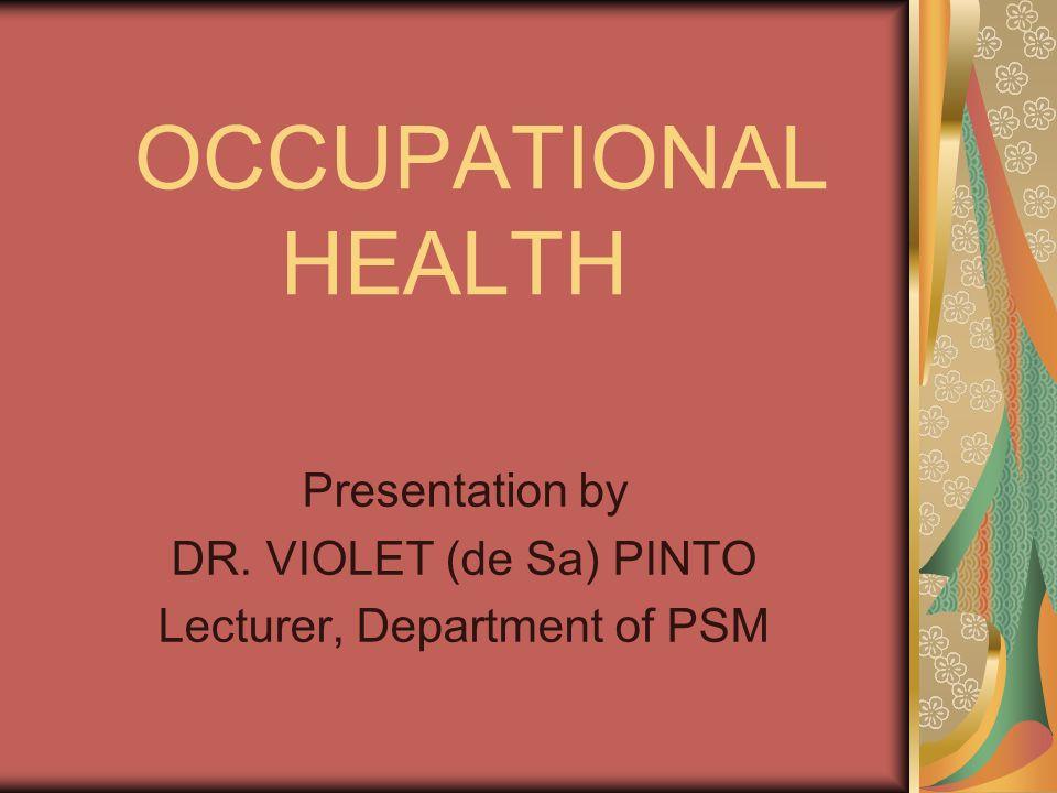 OCCUPATIONAL HEALTH Presentation by DR. VIOLET (de Sa) PINTO