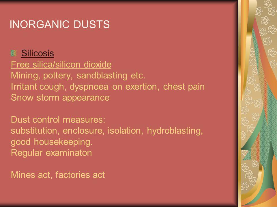 INORGANIC DUSTS Silicosis Free silica/silicon dioxide