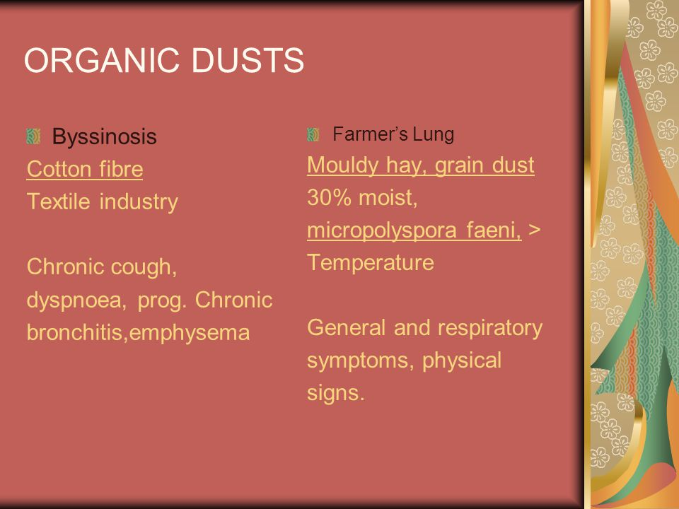 ORGANIC DUSTS Byssinosis Cotton fibre Mouldy hay, grain dust