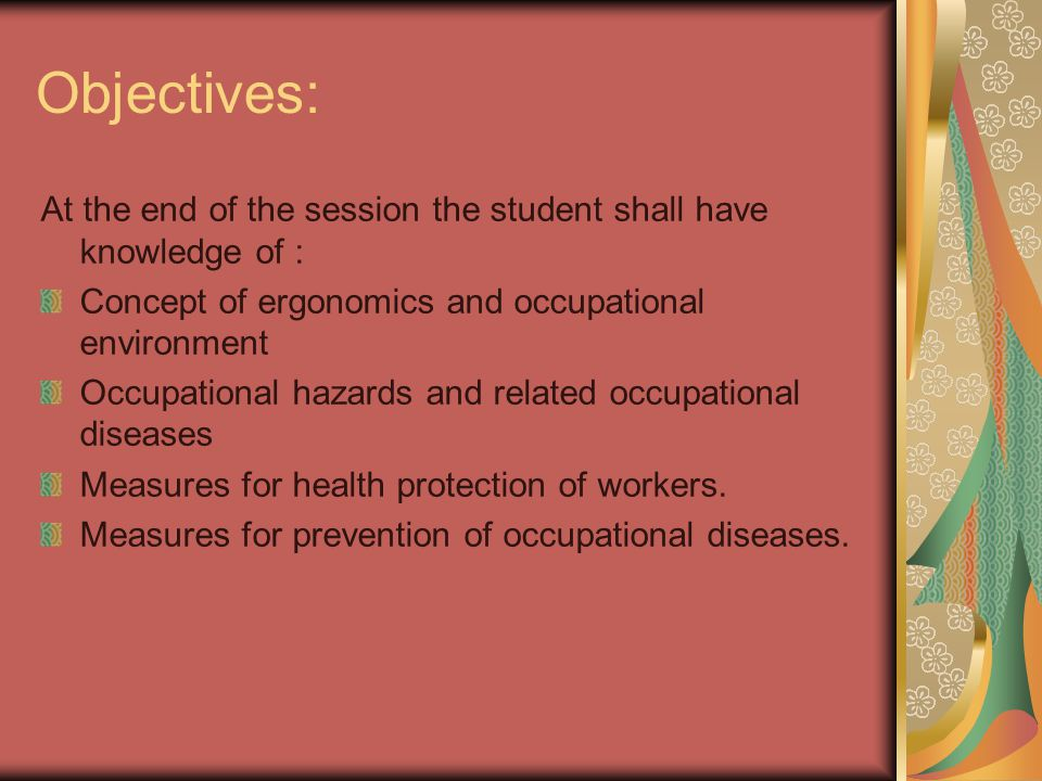 Objectives: At the end of the session the student shall have knowledge of : Concept of ergonomics and occupational environment.