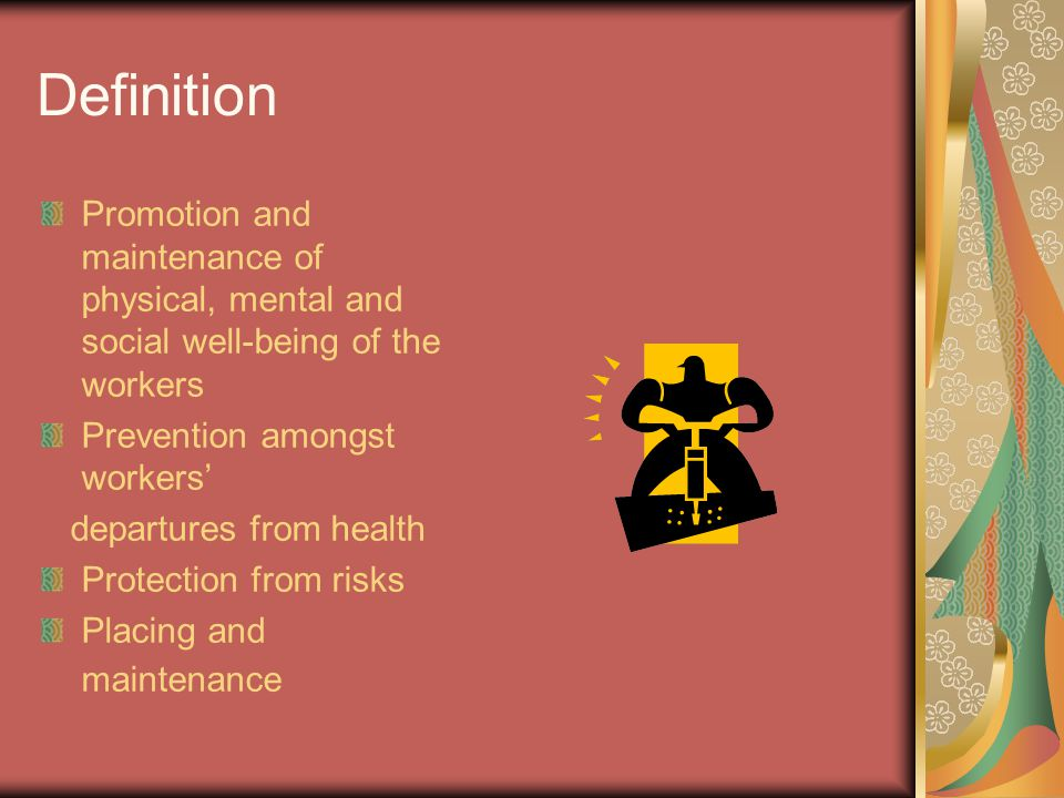 Definition Promotion and maintenance of physical, mental and social well-being of the workers. Prevention amongst workers'