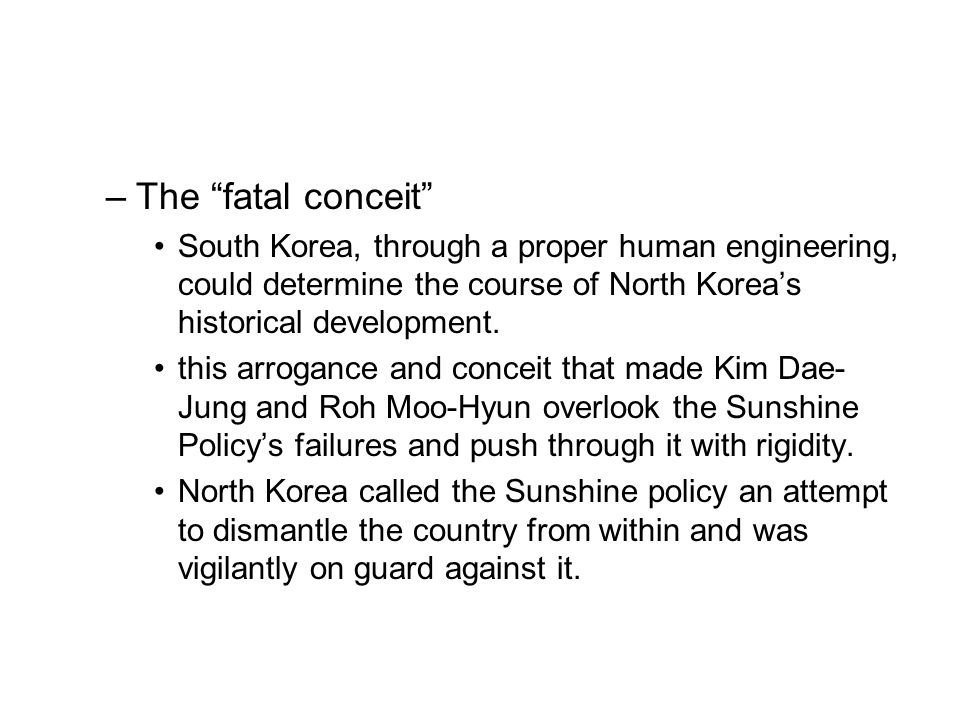 The fatal conceit South Korea, through a proper human engineering, could determine the course of North Korea's historical development.