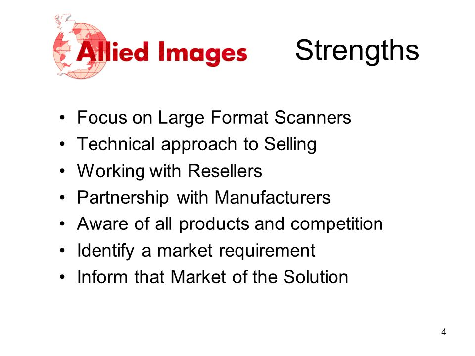 Strengths Focus on Large Format Scanners Technical approach to Selling