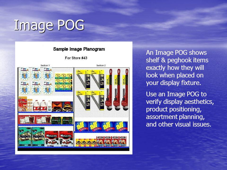 Image POG An Image POG shows shelf & peghook items exactly how they will look when placed on your display fixture.