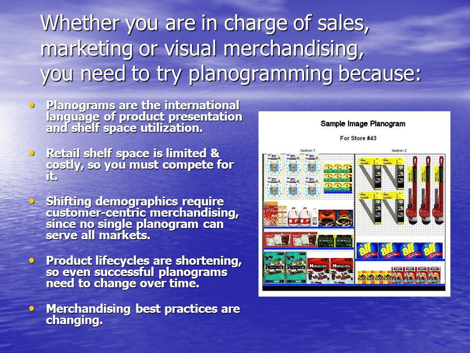 Whether you are in charge of sales, marketing or visual merchandising, you need to try planogramming because: