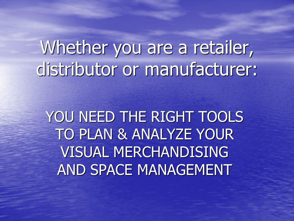 Whether you are a retailer, distributor or manufacturer: