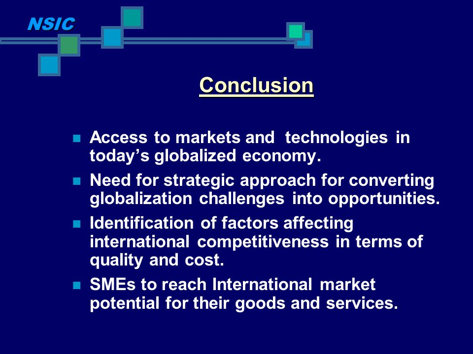 NSIC Conclusion. Access to markets and technologies in today's globalized economy.