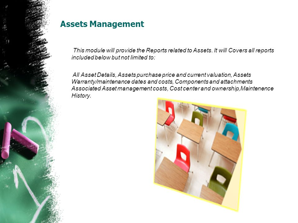 Assets Management This module will provide the Reports related to Assets. It will Covers all reports included below but not limited to: