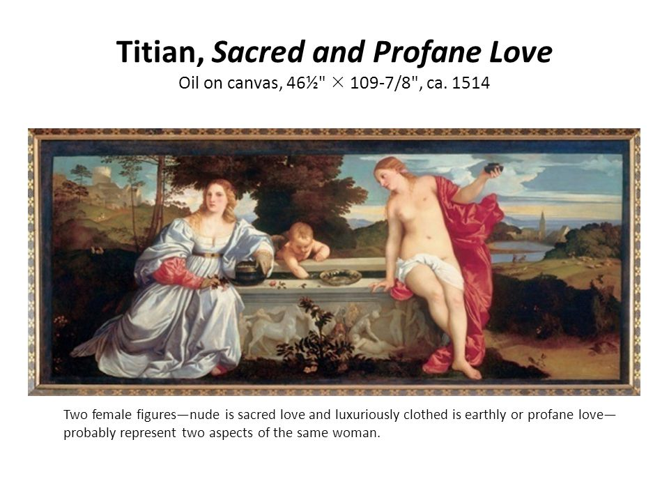Titian, Sacred and Profane Love Oil on canvas, 46½  109-7/8 , ca