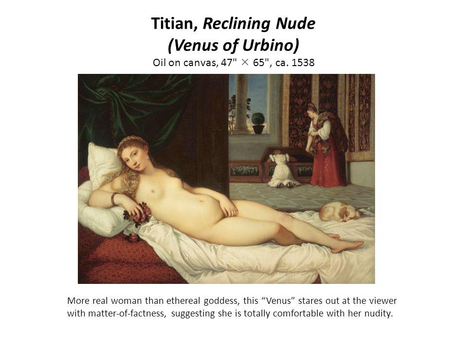 Titian, Reclining Nude (Venus of Urbino) Oil on canvas, 47  65 , ca