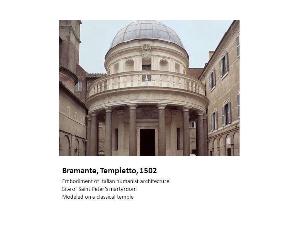 Bramante, Tempietto, 1502 Embodiment of Italian humanist architecture