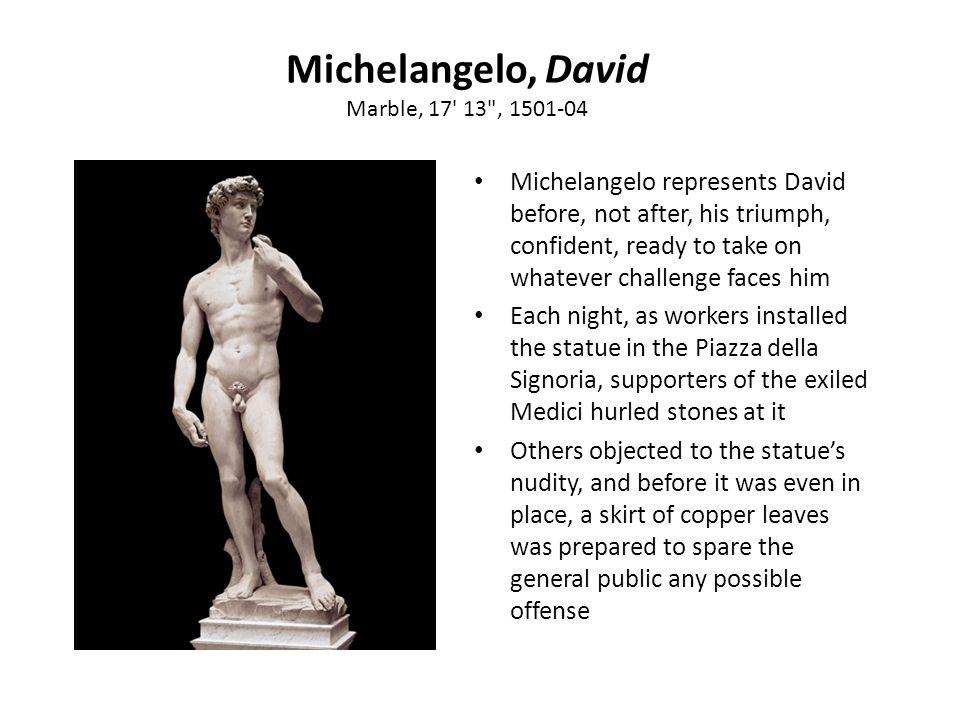 Michelangelo, David Marble, 17 13 , 1501-04