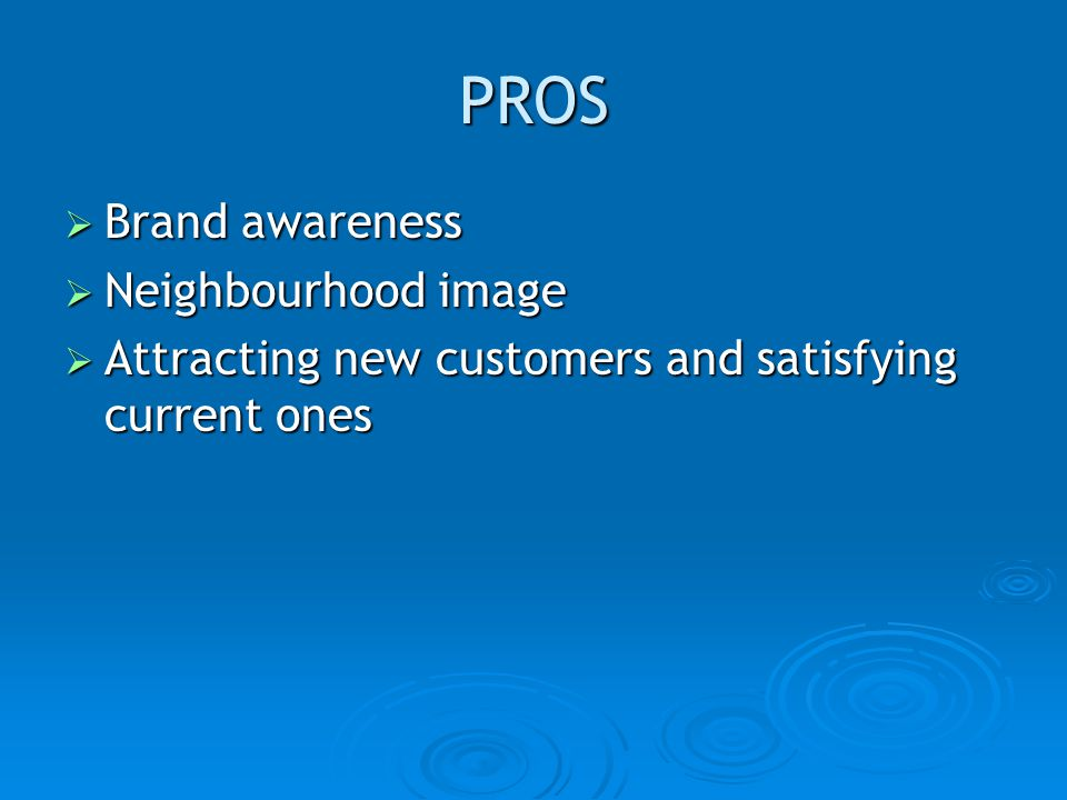 PROS Brand awareness Neighbourhood image