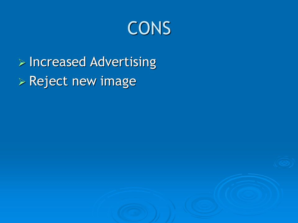 CONS Increased Advertising Reject new image