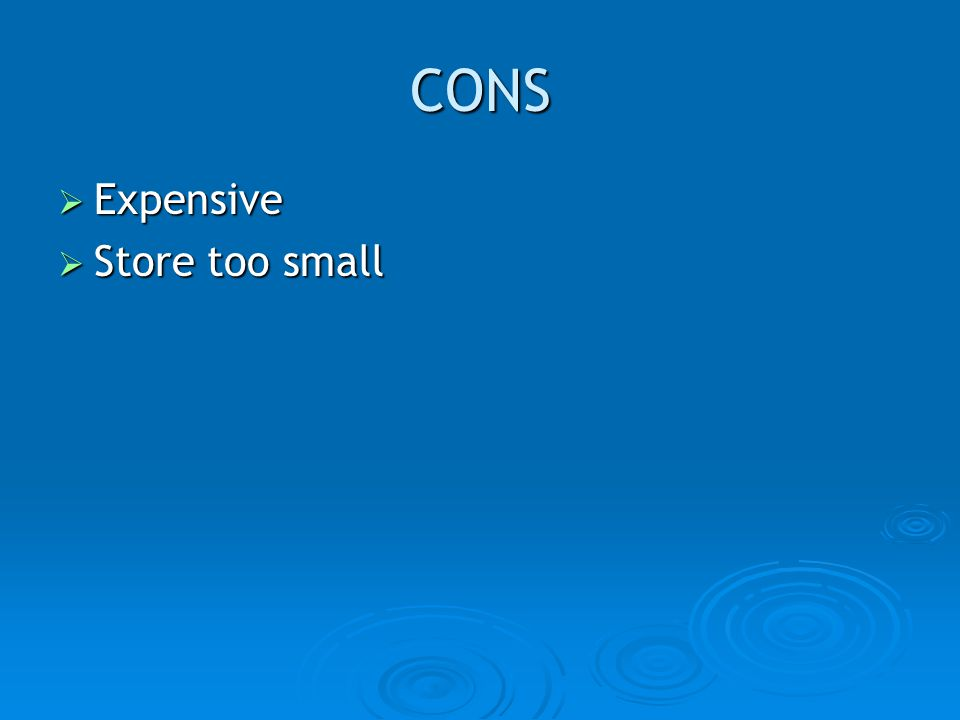 CONS Expensive Store too small