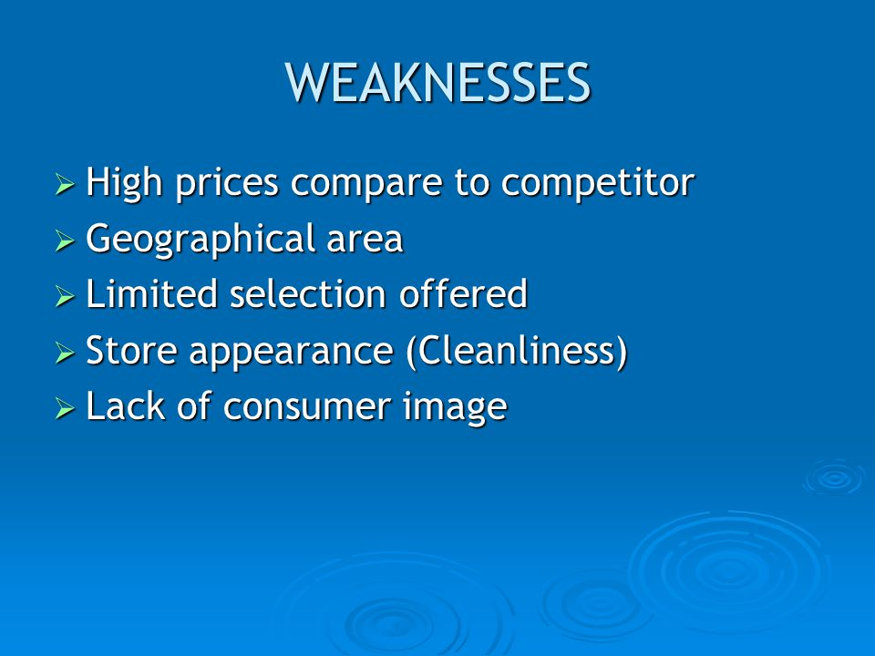 WEAKNESSES High prices compare to competitor Geographical area