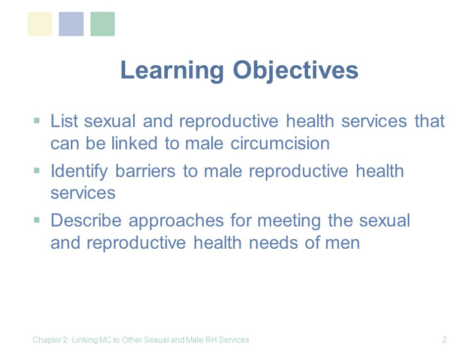 Learning Objectives List sexual and reproductive health services that can be linked to male circumcision.