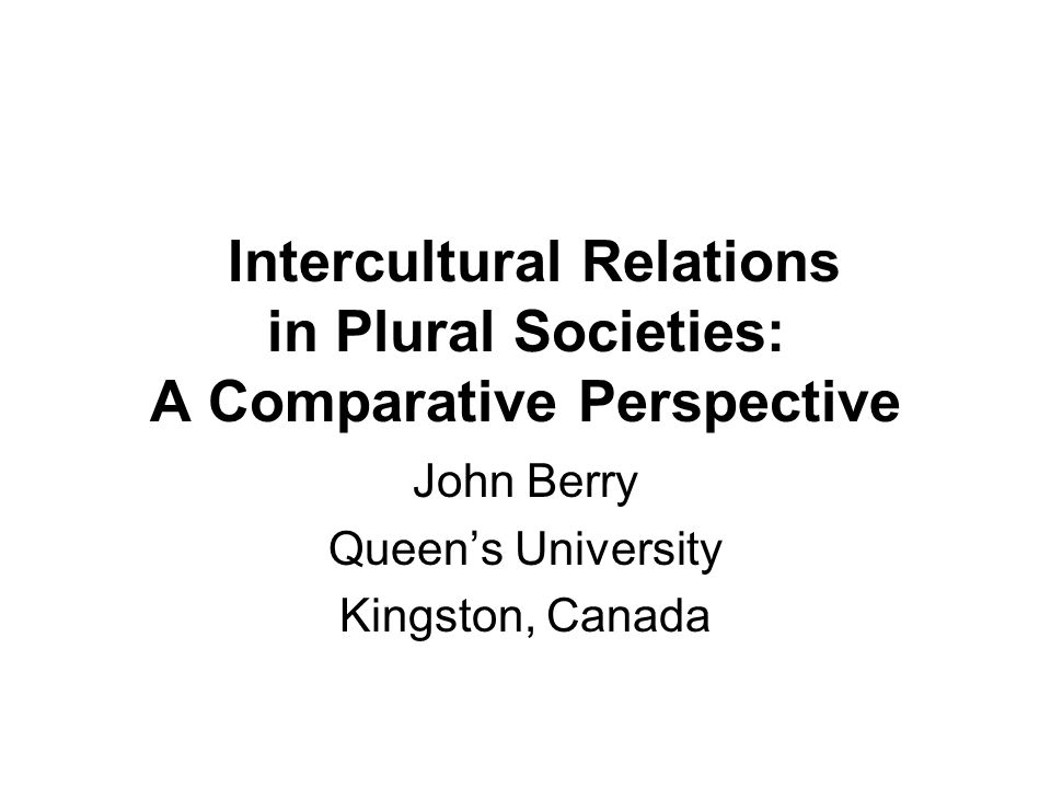 Intercultural Relations in Plural Societies: A Comparative Perspective