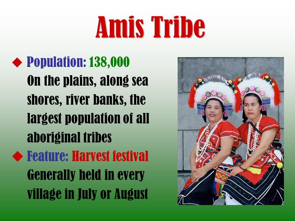 Amis Tribe On the plains, along sea shores, river banks, the