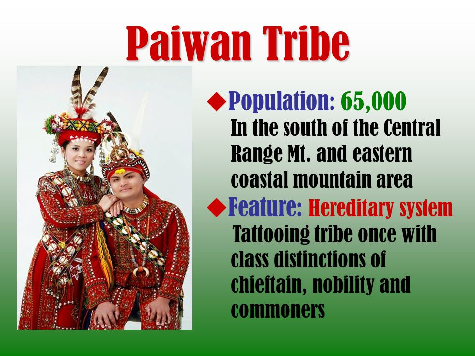 Paiwan Tribe Population: 65,000 Feature: Hereditary system