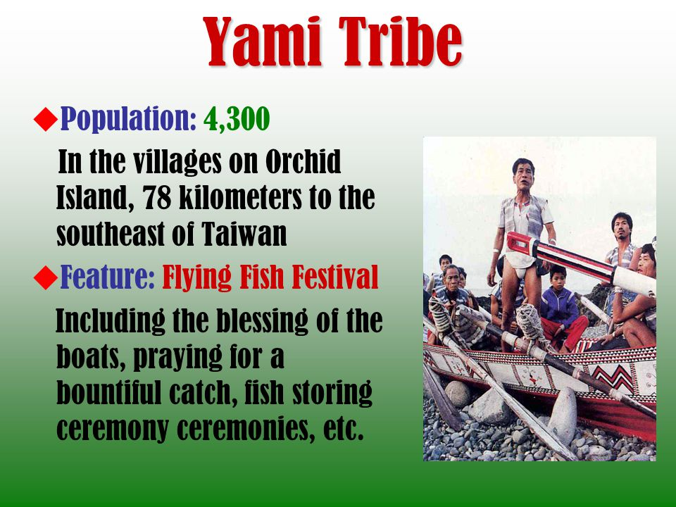 Yami Tribe Population: 4,300 Feature: Flying Fish Festival
