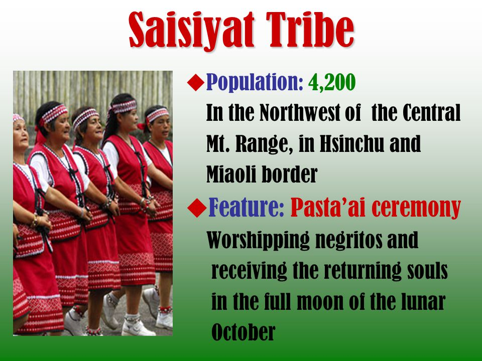 Saisiyat Tribe Feature: Pasta'ai ceremony Population: 4,200