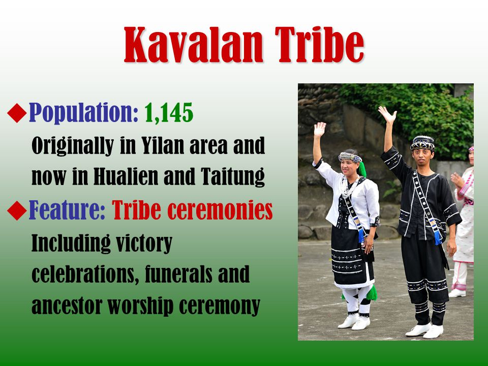 Kavalan Tribe Population: 1,145 Feature: Tribe ceremonies