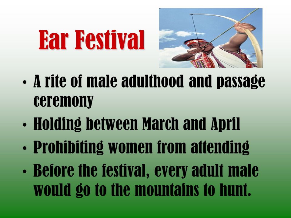 Ear Festival A rite of male adulthood and passage ceremony
