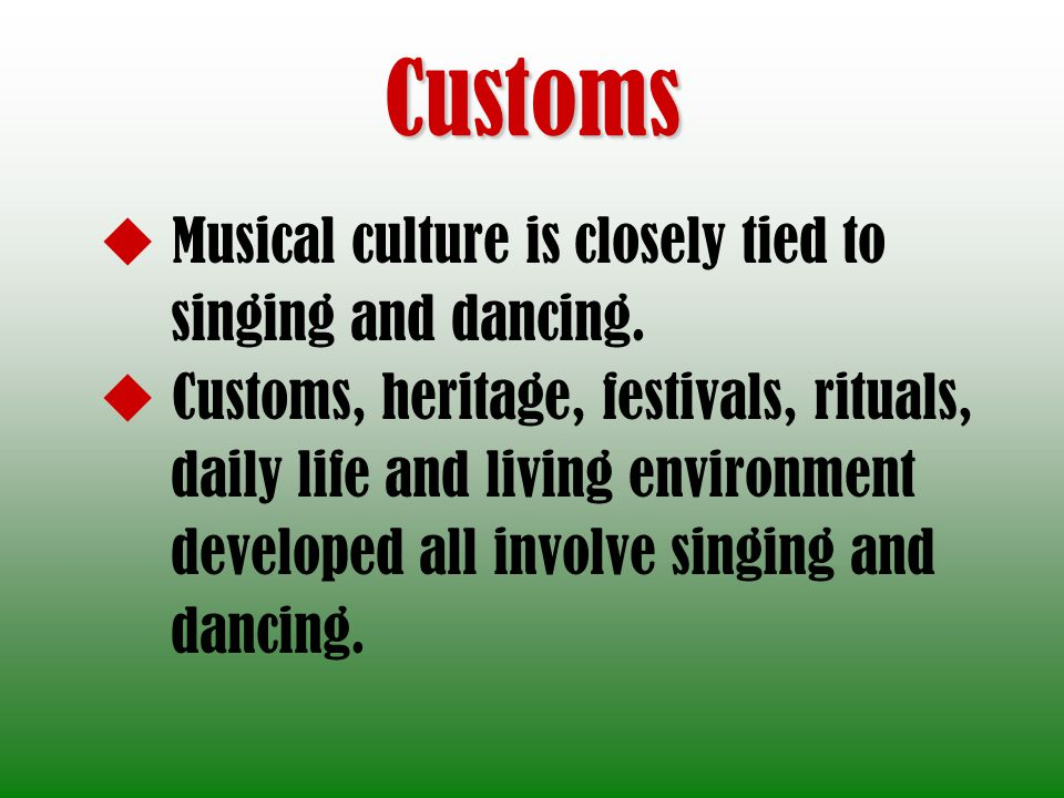 Customs Musical culture is closely tied to singing and dancing.