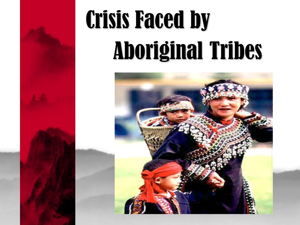 Crisis Faced by Aboriginal Tribes