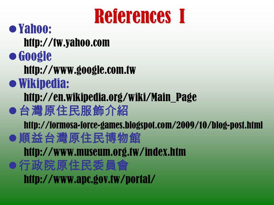 References I Yahoo: Google Wikipedia: 台灣原住民服飾介紹 順益台灣原住民博物館 行政院原住民委員會