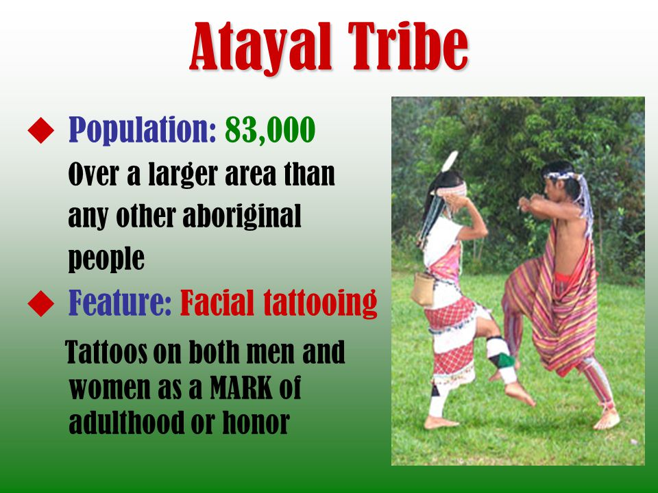 Atayal Tribe Population: 83,000 Feature: Facial tattooing