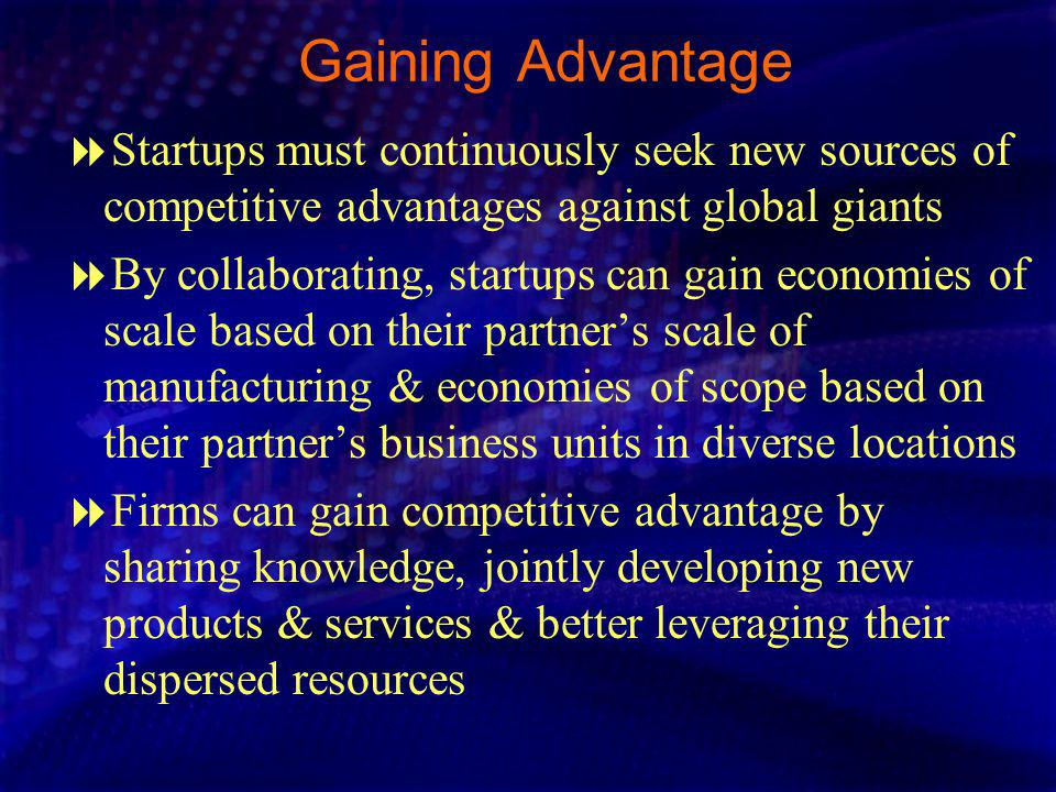 Gaining Advantage Startups must continuously seek new sources of competitive advantages against global giants.