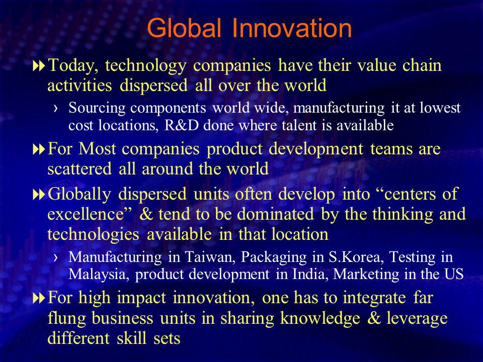 Global Innovation Today, technology companies have their value chain activities dispersed all over the world.