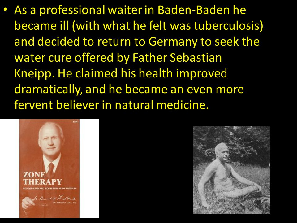As a professional waiter in Baden-Baden he became ill (with what he felt was tuberculosis) and decided to return to Germany to seek the water cure offered by Father Sebastian Kneipp.